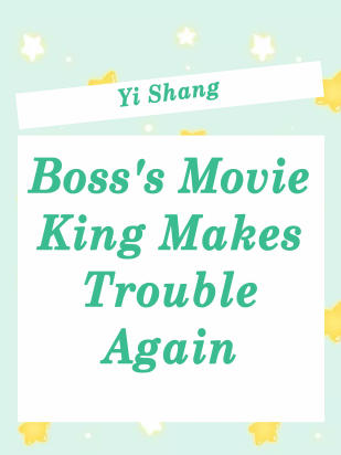 Boss's Movie King Makes Trouble Again