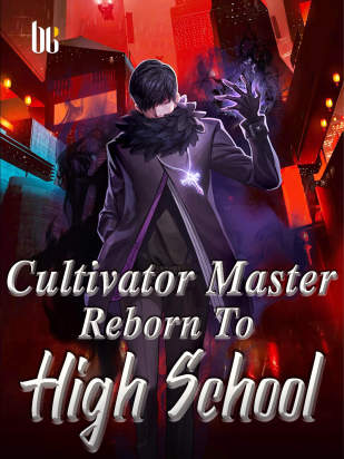 Cultivator Master Reborn To High School