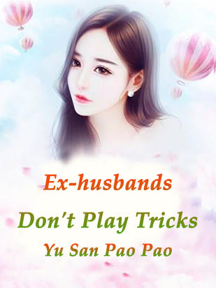 Ex-husbands, Don't Play Tricks