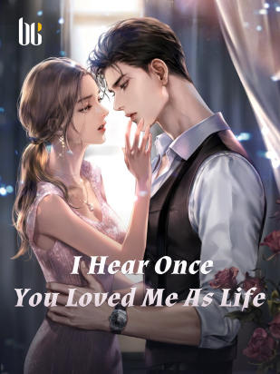 I Hear Once You Loved Me As Life