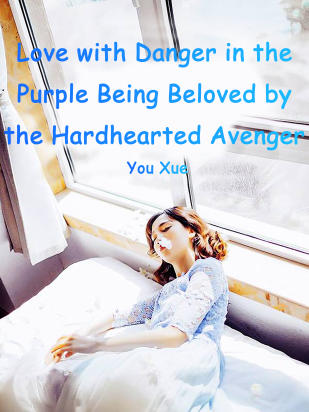 Love with Danger in the Purple: Being Beloved by the Hardhearted Avenger