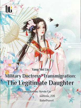 Military Doctress' Transmigration: The Legitimate Daughter