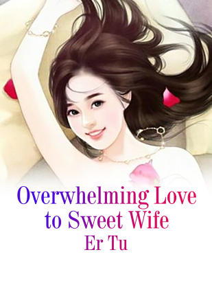 Overwhelming Love to Sweet Wife