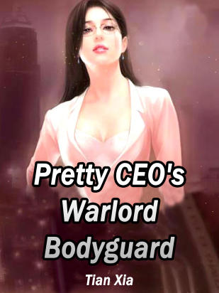Pretty CEO's Warlord Bodyguard