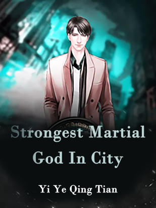 Strongest Martial God In City