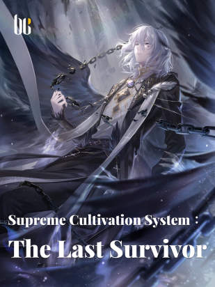 Supreme Cultivation System :The Last Survivor