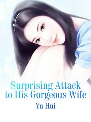 Surprising Attack to His Gorgeous Wife