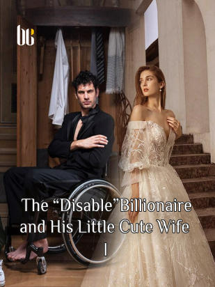 "The ""Disable"" Billionaire and His Little Cute Wife I"