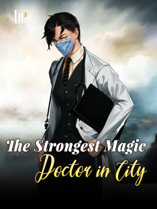 The Strongest Magic Doctor in City