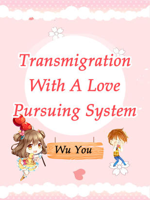 Transmigration With A Love Pursuing System