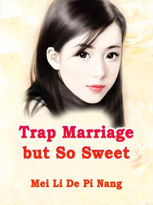 Trap Marriage but So Sweet