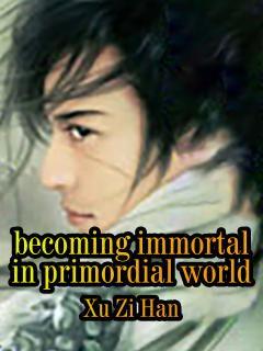 Becoming Immortal in Primordial World