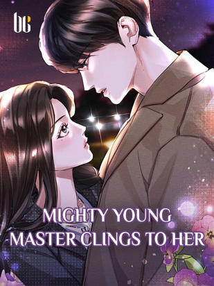 Mighty Young Master Clings to Her