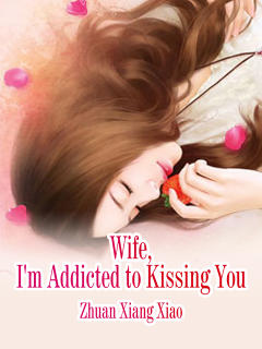 Wife, I'm Addicted to Kissing You